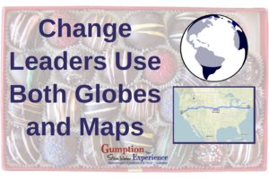 Change Leaders Use Both Globes and Maps