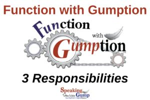 Function with Gumption – 3 Responsibilities
