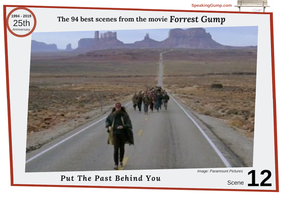 """Scene 12 - large image - from the '94 best movie scenes' from the Forrest Gump movie - a tribute to the 25th Anniversary of the movie on July 6, 2019. Forrest remembers mama's words, """"You have to put the past behind you before you can move forward"""""""